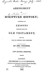 An Abridgment of Scripture History; consisting of lessons selected from the Old Testament ... By Mrs. Trimmer. New edition