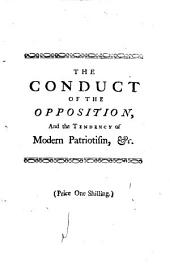 The Conduct of the Opposition: And the Tendency of Modern Patriotism, (more Particularly in a Late Scheme to Establish a Military Government in this Country) Review'd and Examin'd, Volume 12