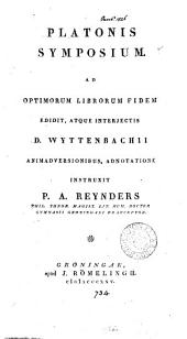 Platonis Symposium, ed. atque interjectis D. Wyttenbachü animadversionibus, adnotatione instruxit P.A. Reynders