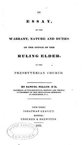 An essay on the warrant, nature, and duties of the office of the ruling elder, in the Presbyterian Church