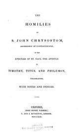 The homilies of S. John Chrysostom on the epistles of St. Paul the Apostle to Timothy, Titus, and Philemon