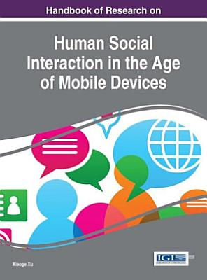 Handbook of Research on Human Social Interaction in the Age of Mobile Devices PDF