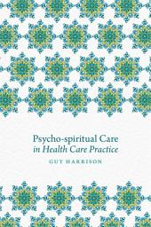 Psycho-spiritual Care in Health Care Practice