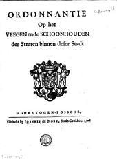 Ordonnantie op het veegen ende schoonhouden der straten binnen deser stadt [s'Hertogen-Bossche]: Volume 1