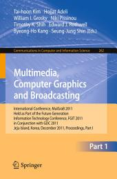 Multimedia, Computer Graphics and Broadcasting, Part I: International Conference, MulGraB 2011, Held as Part of the Future Generation Information Technology Conference, FGIT 2011, in Conjunction with GDC 2011, Jeju Island, Korea, December 8-10, 2011. Proceedings, Part 1
