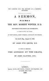 The labours and the reward of a faithful minister: a sermon, on the death of the Rev. Robert Winter, delivered to the church and congregation of which he was the pastor, on Lord's Day, August 18, 1833