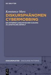 Diskursphänomen Cybermobbing: Ein internetlinguistischer Zugang zu [digitaler] Gewalt