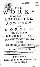 The Works of the Earls of Rochester, Roscomon and Dorset, the Dukes of Devonshire, Buckinghamshire, Etc., with Memoirs of Their Lives...