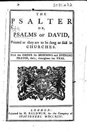 The Psalter Or Pslams of David, Printed as They are to be Said in Churches. With the Order for Morning and Evening Prayer, Etc