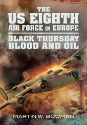 The US Eighth Air Force in Europe: Black Thursday Blood and Oil, Vol 2, Volume 2