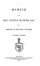 A Memoir of the Rev. Cotton Mather, D. D.: With a Genealogy of the Family of Mather