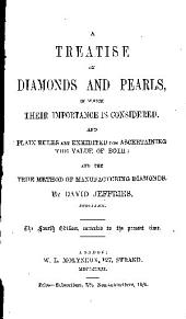 A Treatise on Diamonds and Pearls: In which Their Importance is Considered, and Plain Rules are Exhibited for Ascertaining the Value of Both; and the True Method of Manufacturing Diamonds