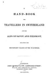 A Hand-Book for Travellers in Switzerland and the Alps of Savoy and Piedmont, including the Protestant valleys of the Waldenses. [By John Murray III. With a map.]