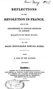 Reflections on the Revolution in France: With the Life of the Author