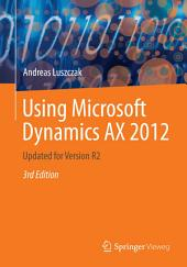 Using Microsoft Dynamics AX 2012: Updated for Version R2, Edition 3