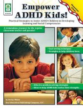 Empower ADHD Kids!, Grades K - 5: Practical Strategies to Assist Children with ADHD in Developing Learning and Social Competencies
