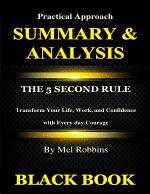 Summary & Analysis : The 5 Second Rule By Mel Robbins : Transform Your Life, Work, and Confidence with Every day Courage