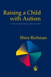 Raising a Child with Autism: A Guide to Applied Behavior Analysis for Parents