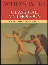 Who's Who in Classical Mythology: Edition 3