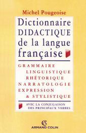 Dictionnaire didactique de la langue française: Grammaire, linguistique, rhétorique, narratologie, expression et stylistique, avec la conjugaison de