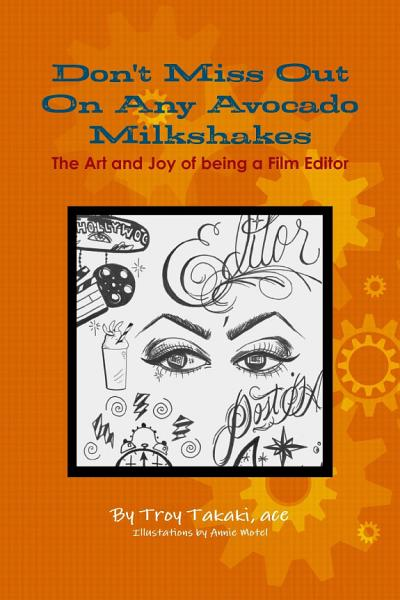 Don t Miss Out On Any Avocado Milkshakes  The Art and Joy of being a Film Editor PDF