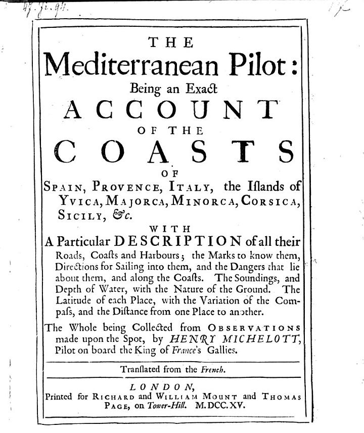 The Mediterranean Pilot, Being an Exact Account of the Coasts of Spain, Provence, Italy (etc.)