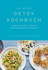 Das große Detox Kochbuch: Entgiften, genießen, wohlfühlen. Das neue gesunde Genussprogramm