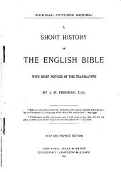 A Short History of the English Bible: With Brief Notices of the Translators
