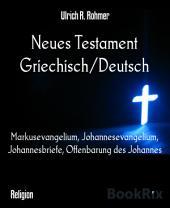 Neues Testament Griechisch/Deutsch: Markusevangelium, Johannesevangelium, Johannesbriefe, Offenbarung des Johannes