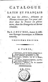 Catalogue latin et français de tous les arbres, arbustes et plantes vivaces que l'on peut cultiver dans la France en pleine terre, dans les orangeries et serres chaudes