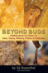 Beyond Buds: Marijuana Extracts Hash, Vaping, Dabbing, Edibles and Medicines