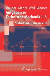 Aufgaben zu Technische Mechanik 1-3: Statik, Elastostatik, Kinetik, Ausgabe 8