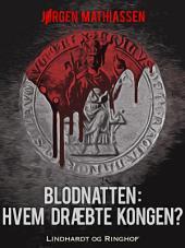 Blodnatten: Hvem dræbte kongen?