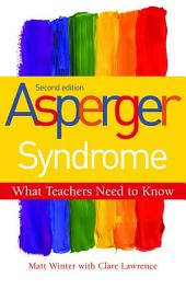 Asperger Syndrome - What Teachers Need to Know: Second Edition, Edition 2