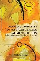 Mapping Morality in Postwar German Women s Fiction PDF