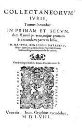 Collectaneorum Iuris Tomus secundus in primam ... sec. ff. novi partem, inque primam et secundam partem Infortiati