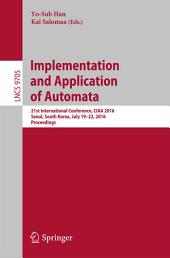 Implementation and Application of Automata: 21st International Conference, CIAA 2016, Seoul, South Korea, July 19-22, 2016, Proceedings
