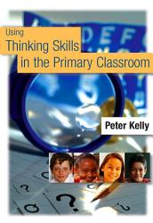 Using Thinking Skills In The Primary Classroom Book PDF