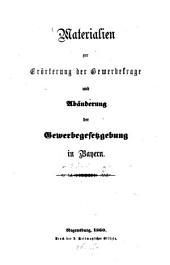 Materialien zur Erörterung der Gewerbefragen und Abänderung der Gewerbegesetzgebung in Bayern