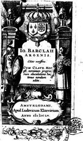 Io. Barclaii Argenis. Editio novissima. Cum clave. Hoc est, nominum propriorum elucidatione hactenus nondum edita