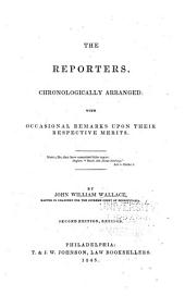 The Reporters, Chronologically Arranged: With Occasional Remarks Upon Their Respective Merits ...