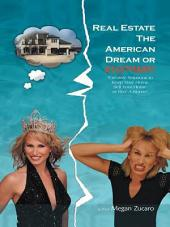 Real Estate The American Dream? or Nightmare?: Creative Solutions and Secrets for Buying, Selling and Saving your Home!