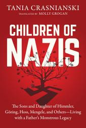 Children of Nazis: The Sons and Daughters of Himmler, Göring, Höss, Mengele, and Others— Living with a Father's Monstrous Legacy