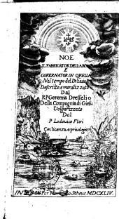 Noe il fabricator dell'arca e gouernator in quella nel tempo del diluuio Descritto, moralizzato dal r.p. Geremia Dresselio ...
