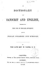 A Dictionary in Sanscrit and English Designed for the Use of Private Students and of Indian Colleges and Schools by W. Yates
