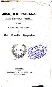 Juán de Padilla: drama histórico original en verso en cuatro actos y cinco cuadros