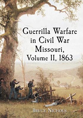 Guerrilla Warfare in Civil War Missouri  Volume II  1863 PDF