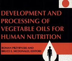 Development and Processing of Vegetable Oils for Human Nutrition PDF