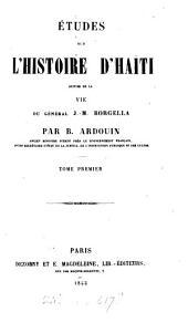 Études sur l'histoire d'Haïti, suivies de la vie du général J.M. Borgella: Volume1