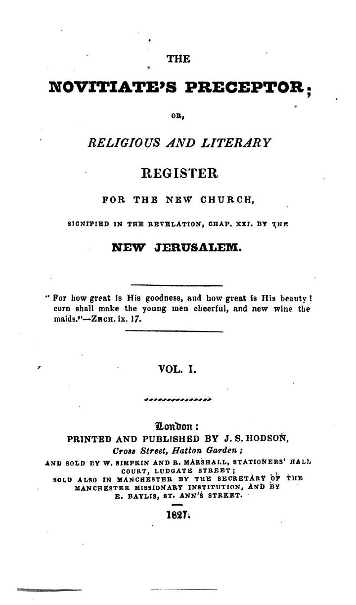 The Novitiate's Preceptor; Or, Religious and Literary Register for the New Church, Signified in the Revelation, Chap. XXI. by the New Jerusalem. Jan.-Dec. 1827